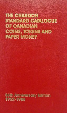 THE CHARLTON STANDARD CATALOGUE OF CANADIAN COINS, TOKENS AND PAPER MONEY. 36th Anniversary...