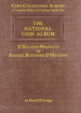 COIN COLLECTING ALBUMS: A COMPLETE HISTORY & CATALOG: VOLUME ONE. THE NATIONAL COIN ALBUM AND...