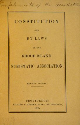 CONSTITUTION AND BY-LAWS OF THE RHODE ISLAND NUMISMATIC ASSOCIATION. Rhode Island Numismatic...