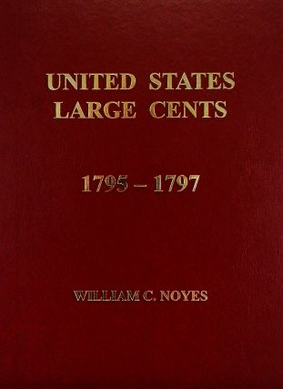 UNITED STATES LARGE CENTS. VOLUME 2: 1795–1797. William C. Noyes