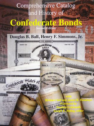 COMPREHENSIVE CATALOG AND HISTORY OF CONFEDERATE BONDS. Douglas B. Ball, Henry F. Simmons Jr