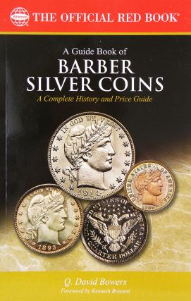 A GUIDE BOOK OF BARBER SILVER COINS: A COMPLETE HISTORY AND PRICE GUIDE. Q. David Bowers