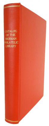 A LIST OF HANDBOOKS, PERIODICALS AND AUCTION CATALOGS IN THE BIERMAN PHILATELIC LIBRARY. Stanley...
