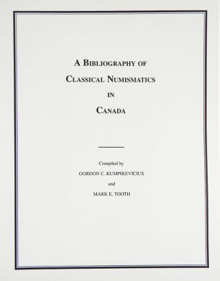 A BIBLIOGRAPHY OF CLASSICAL NUMISMATICS IN CANADA. Gordon C. Kumpikevicius, Mark E. Tooth