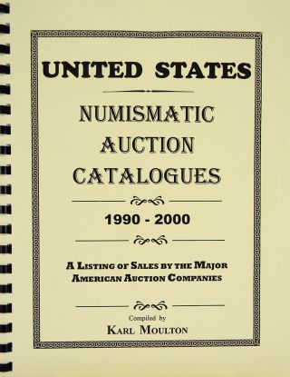 UNITED STATES NUMISMATIC AUCTION CATALOGUES, 1990–2000. A LISTING OF SALES BY THE MAJOR...