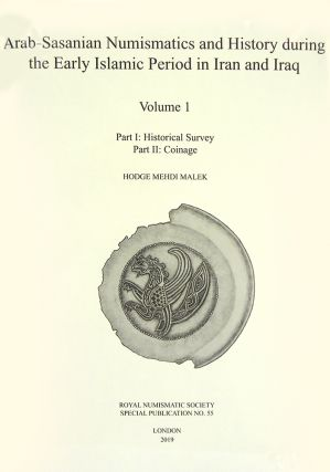 ARAB-SASANIAN NUMISMATICS AND HISTORY DURING THE EARLY ISLAMIC PERIOD IN IRAN AND IRAQ. VOLUMES 1...