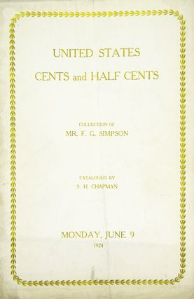 THE COLLECTION OF CENTS AND HALF CENTS OF THE UNITED STATES ... OF MR. F.G. SIMPSON, WALLINGFORD,...