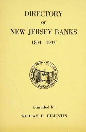 DIRECTORY OF NEW JERSEY BANKS, 1804–1942. William H. Dillistin