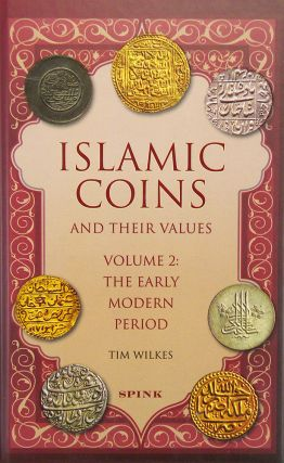 ISLAMIC COINS AND THEIR VALUES. VOLUME 2: THE EARLY MODERN PERIOD. Tim Wilkes