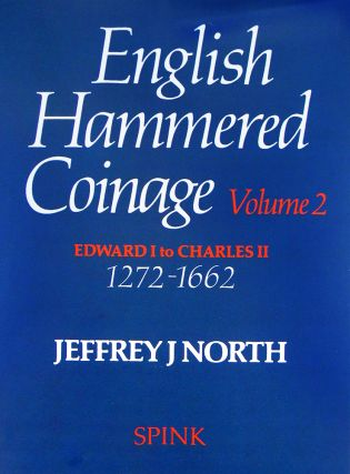 ENGLISH HAMMERED COINAGE. VOLUME 2: 1272–1662. Jeffrey J. North