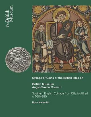 SYLLOGE OF COINS OF THE BRITISH ISLES. 67. BRITISH MUSEUM. ANGLO-SAXON COINS II. SOUTHERN ENGLISH...