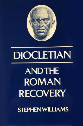 DIOCLETIAN AND THE ROMAN RECOVERY. Stephen Williams