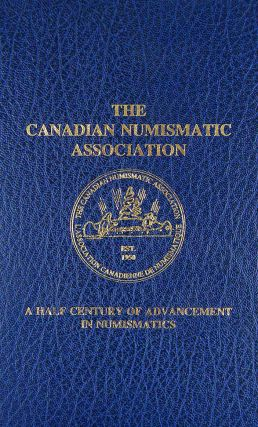 THE CANADIAN NUMISMATIC ASSOCIATION: A HALF CENTURY OF ADVANCEMENT IN NUMISMATICS. Stanley H. Clute