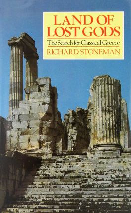 LAND OF LOST GODS: THE SEARCH FOR CLASSICAL GREECE. Richard Stoneman