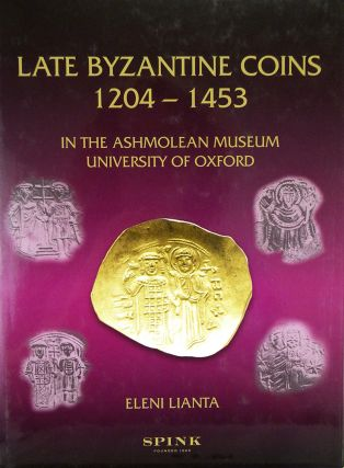 LATE BYZANTINE COINS, 1204–1453, IN THE ASHMOLEAN MUSEUM, UNIVERSITY OF OXFORD. Eleni Lianta