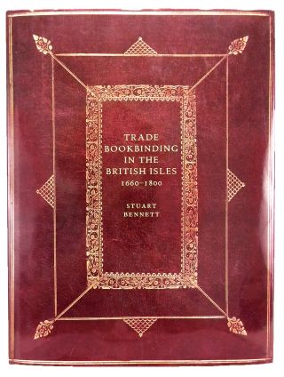 TRADE BOOKBINDING IN THE BRITISH ISLES, 1660–1800. Stuart Bennett