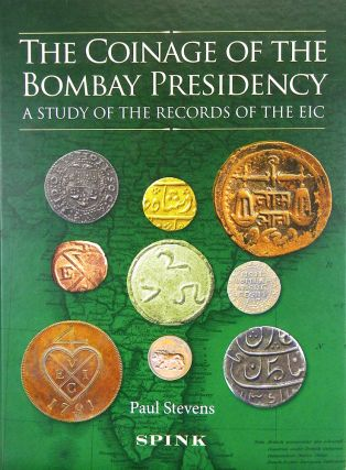 THE COINAGE OF THE BOMBAY PRESIDENCY: A STUDY OF THE RECORDS OF THE EIC. Paul Stevens