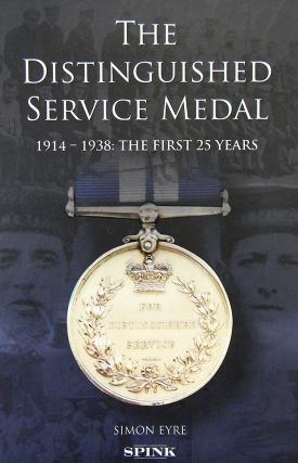 THE DISTINGUISHED SERVICE MEDAL, 1914–1938: THE FIRST 25 YEARS. Simon Eyre