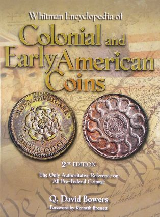WHITMAN ENCYCLOPEDIA OF COLONIAL AND EARLY AMERICAN COINS. Q. David Bowers