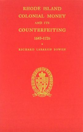 RHODE ISLAND COLONIAL MONEY AND ITS COUNTERFEITING, 1647–1726. Richard LeBaron Bowen