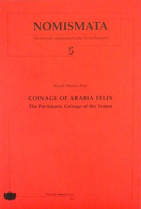 COINAGE OF ARABIA FELIX: THE PRE-ISLAMIC COINAGE OF THE YEMEN. Stuart Munro-Hay
