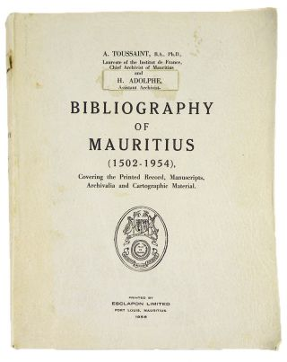 BIBLIOGRAPHY OF MAURITIUS (1502–1954), COVERING THE PRINTED RECORD, MANUSCRIPTS, ARCHIVALIA AND...
