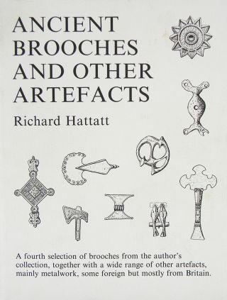 ANCIENT BROOCHES AND OTHER ARTEFACTS. Richard Hattatt