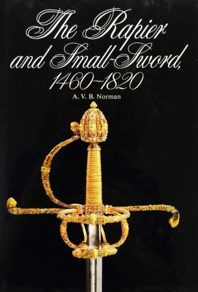 THE RAPIER AND SMALL-SWORD 1460–1820. A. V. B. Norman