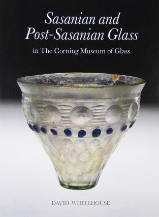 SASANIAN AND POST-SASANIAN GLASS IN THE CORNING MUSEUM OF GLASS. David Whitehouse