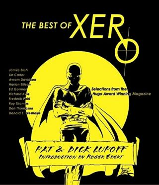 THE BEST OF XERO: SELECTIONS FROM THE HUGO AWARD WINNING MAGAZINE. Pat and Dick Lupoff