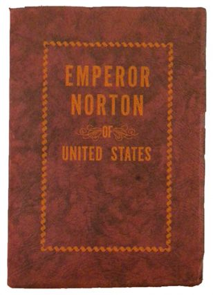 EMPORER NORTON. LIFE AND EXPERIENCES OF A NOTABLE CHARACTER IN SAN FRANCISCO, 1849–1880. Albert...
