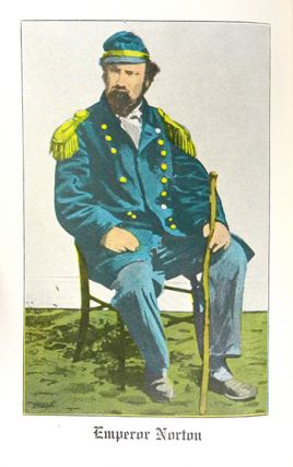 EMPORER NORTON. LIFE AND EXPERIENCES OF A NOTABLE CHARACTER IN SAN FRANCISCO, 1849–1880.