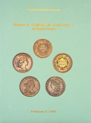THE ROGER S. COHEN, JR. COLLECTION OF HALF CENTS. Superior Galleries