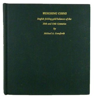 WEIGHING COINS: ENGLISH FOLDING GOLD BALANCES OF THE 18TH AND 19TH CENTURIES. Michael A. Crawforth