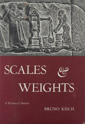 SCALES AND WEIGHTS: A HISTORICAL OUTLINE. Bruno Kisch